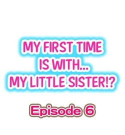My First Time is with.... My Little Sister?! Ch.06