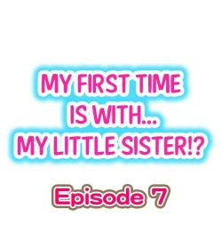 My First Time is with.... My Little Sister?! Ch.07