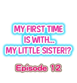 My First Time is with.... My Little Sister?! Ch.12