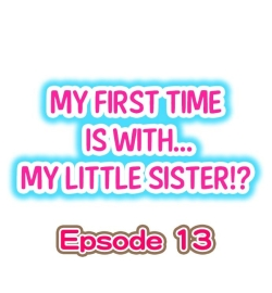 My First Time is with.... My Little Sister?! Ch.13