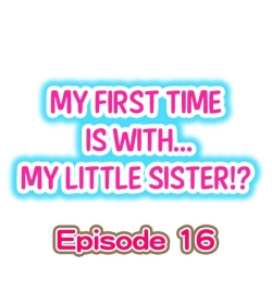 My First Time is with.... My Little Sister?! Ch.16