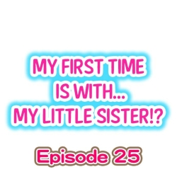 My First Time is with.... My Little Sister?! Ch.25